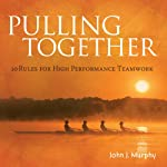 Pulling Together: 10 Rules for High Performance Teamwork | John Murphy