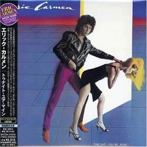 Tonight Youre Mine by Eric Carmen (2007-04-25)