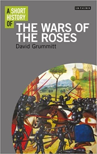 Book A Short History of the Wars of the Roses (I.B. Tauris Short Histories) by David Grummitt (2012-10-30)