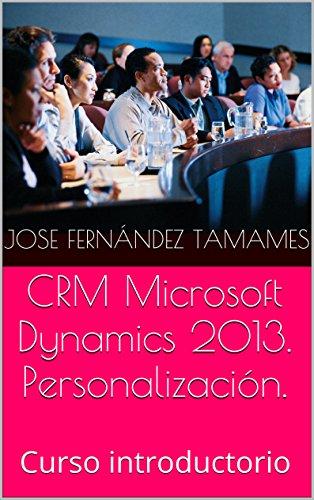 Descargar Libro Introducción A La Personalización De Microsoft Dynamics 2013 Jose Fernández Tamames