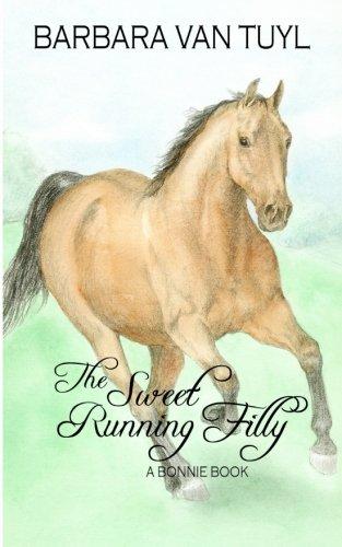 Barbara Van - The Sweet Running Filly: A Bonnie Book (The Bonnie Books) (Volume 1)
