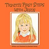 Triniti's First Steps with Jesus, Written And Illustrated By Barbara Hane, 143893453X