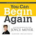 You Can Begin Again: No Matter What, It's Never Too Late Audiobook by Joyce Meyer Narrated by Jodi Carlisle