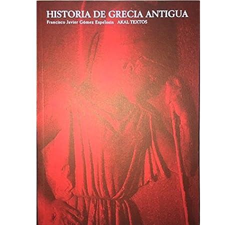 Historia de Grecia antigua: 30 (Textos): Amazon.es: Gómez Espelosín, Francisco Javier: Libros