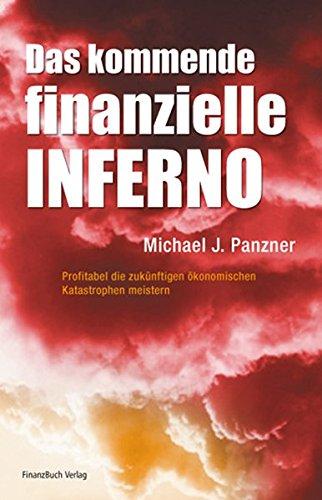 Das kommende finanzielle Inferno: Profitabel die zukünftigen ökonomischen Katastrophen meistern