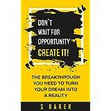 Don't Wait For Opportunity Create It (success habits, millionaire success habits, psychology of winning, gorilla mindset, self-help Book 1)