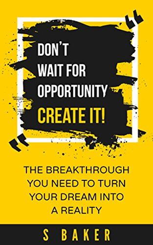 Don't Wait For Opportunity Create It (success habits, millionaire success habits, psychology of winning, gorilla mindset, self-help Book 1)