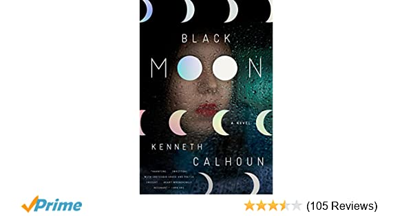 Black Moon A Novel Kenneth Calhoun 9780804137164 Amazon Books