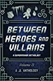 img - for Between Heroes and Villains: A Superpower Anthology (JL Anthology) (Volume 2) book / textbook / text book