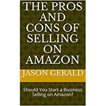 The Pros and Cons of Selling on Amazon: Should You Start a Business Selling on Amazon? (How to Make Money Book 101)