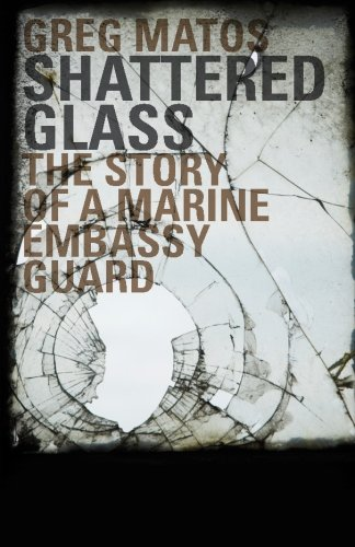 Shattered Glass: The Story of a Marine Embassy (Embassy Glasses)