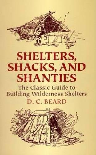 Shelters, Shacks, and Shanties: The Classic Guide to Building Wilderness Shelters (Dover Books on Architecture) ()
