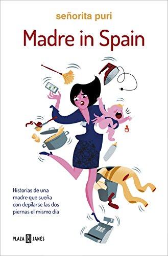 Madre in Spain: Historias de una madre que sueña con depilarse las dos piernas el