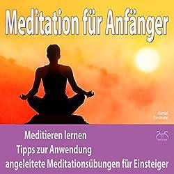 Meditation für Anfänger: Meditieren lernen, Tipps zur Anwendung, angeleitete Meditationsübungen für Einsteiger