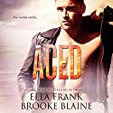 Aced Audiobook by Ella Frank, Brooke Blaine Narrated by Charlie David