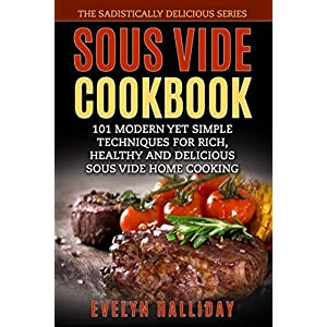 Sous Vide Cookbook: 101 Modern Healthy and Delicious Sous Vide Home Cooking