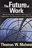 The Future of Work: How the New Order of Business Will Shape Your Organization, Your Management Style and Your Life
