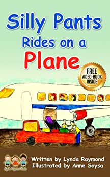 Silly Pants Rides on a Plane: My First Airplane Ride, An Adventure and New Experiences Story for Children ages 3 - 8 (The Silly Pants Series Book 4) by [Raymond, Lynda]