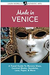 Made in Venice: A Travel Guide to Murano Glass, Carnival Masks, Gondolas, Lace, Paper, & More (Laura Morelli's Authentic Arts) Paperback
