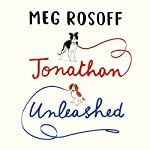Jonathan Unleashed | Meg Rosoff