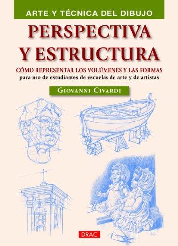 Descargar Libro Perspectiva Y Estructura: CÓmo Representar Los VolÚmenes Y Las Formas Giovanni Civardi