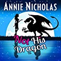 Not His Dragon Audiobook by Annie Nicholas Narrated by Diane Lehman