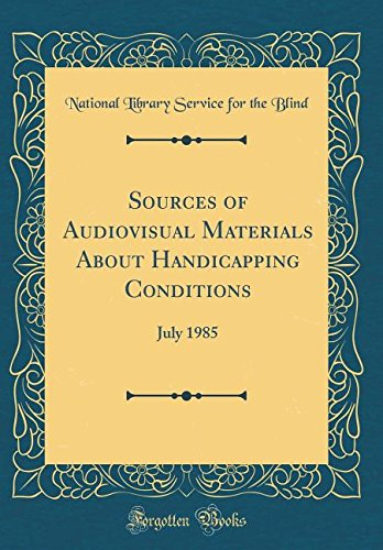 Sources of Audiovisual Materials About Handicapping Conditions: July 1985 (Classic Reprint)