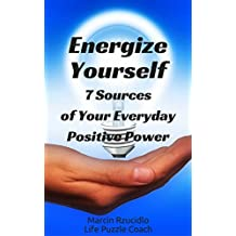 Energize Yourself: 7 Sources Of Your Everyday Positive Power