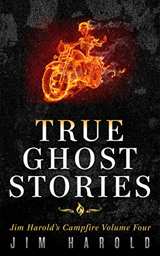 True Ghost Stories: Jim Harold's Campfire 4 (Best Campfire Ghost Stories)