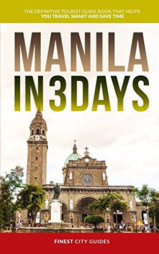 Manila in 3 Days: The Definitive Tourist Guide Book That Helps You Travel Smart and Save Time