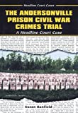The Andersonville Prison Civil War Crimes Trial, Susan Banfield, 0766013863