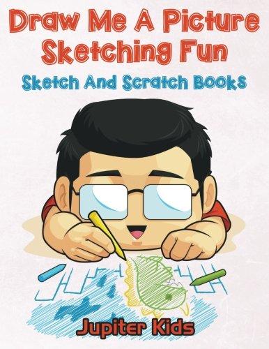 Draw Me A Picture Sketching Fun: Sketch And Scratch Books pdf epub