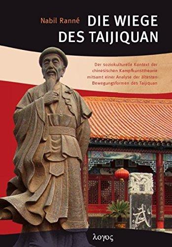 Die Wiege des Taijiquan: Der soziokulturelle Kontext der chinesischen Kampfkunsttheorie mitsamt einer Analyse der ältesten Bewegungsformen des Taijiquan