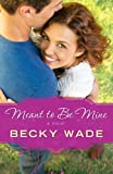 Meant to Be Mine, Becky Wade, 0764211080