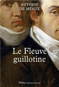 Le Fleuve guillotine par Antoine de Meaux