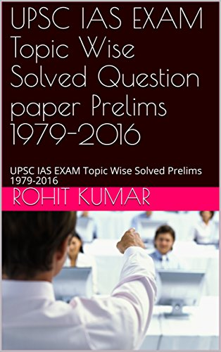 UPSC IAS EXAM Topic Wise Solved Question paper Prelims 1979-2016: UPSC IAS EXAM Topic Wise Solved Prelims 1979-2016