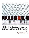 Tastulos de la Repaoblica de Chile Ai la Soberanasa I Dominio de la Estremidad, Miguel Luis Amunaitegui, 0554893150