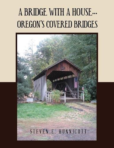 Covered Oregon Bridges (A Bridge with a House...: Oregon's Covered Bridges)