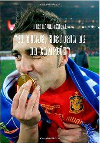 El Guaje, Historia De Un Campeon: Amazon.es: Olga Ricart Irrazabal: Libros