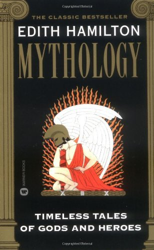 By Edith Hamilton - Mythology: Timeless Tales of Gods and Heroes (7.2.1999)