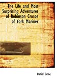 The Life and Most Surprising Adventures of Robinson Crusoe of York Mariner, Daniel Defoe, 1434623475