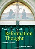 Reformation Thought: An Introduction, Alister E. McGrath, 0470672811