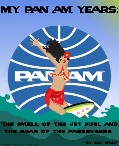 My Pan Am Years: The Smell of Jet Fuel and the Roar of the Passengers: How Time Flies, Especially On a 747 ()