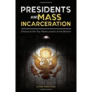 Presidents and Mass Incarceration: Choices at the Top, Repercussions at the Bottom