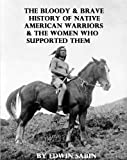 The Bloody & Brave History of Native American Warriors & the Women Who Supported Them Illustrated