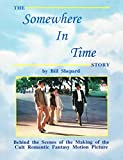 The Somewhere in Time Story: Behind the Scenes of the Making of the Cult Romantic Fantasy Motion Picture