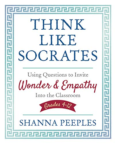 Think Like Socrates: Using Questions to Invite Wonder and Empathy Into the Classroom, Grades 4-12 (Corwin Teaching Essentials) -