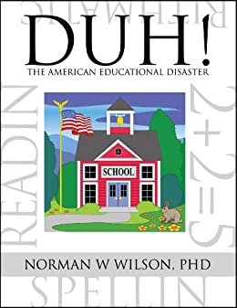 DUH! The American Educational Disaster by [Wilson PhD, Norman W ]