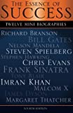 img - for The Essence of Success: 12 Mini Biographies: Richard Branson Bill Gates Nelson Mandela Steven Spielberg Stephen Hawking Chris Evans Frank Sinatra Tony ... Virgin to Jeff Bezos and Amazon) (Volume 1) book / textbook / text book