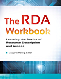 The RDA Workbook: Learning the Basics of Resource Description and Access: Learning the Basics of Resource Description and Access